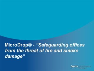 """MicroDrop ® -  """"Safeguarding offices from the threat of fire and smoke damage"""""""