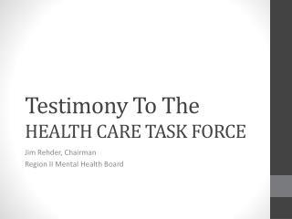 Testimony  T o The HEALTH CARE TASK FORCE