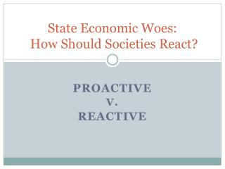 State Economic Woes:  How Should Societies React?