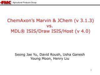 ChemAxon s Marvin  JChem v 3.1.3 vs.  MDL  ISIS