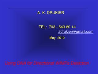 K. DRUKIER TEL:  703 - 543 80 14            adrukier@gmail.com        May  2012 Using DNA for Directional