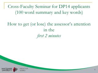 Cross-Faculty Seminar for DP14 applicants (100 word summary and key words) How to get (or lose) the assessor ' s attent