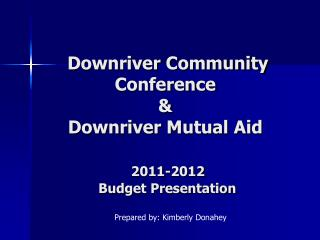 Downriver Community Conference & Downriver Mutual Aid 2011-2012  Budget Presentation