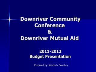 Downriver Community Conference & Downriver Mutual Aid 2011-2012  Budget Presentation