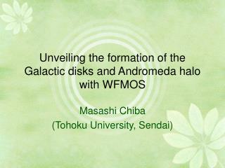 Unveiling the formation of the Galactic disks and Andromeda halo with WFMOS