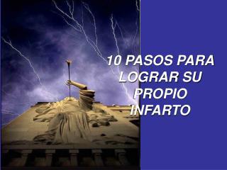 10 PASOS PARA LOGRAR SU PROPIO INFARTO