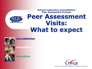 Ontario Laboratory Accreditation Peer Assessment Process Peer Assessment Visits:  What to expect