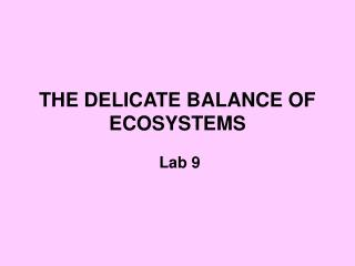 THE DELICATE BALANCE OF ECOSYSTEMS
