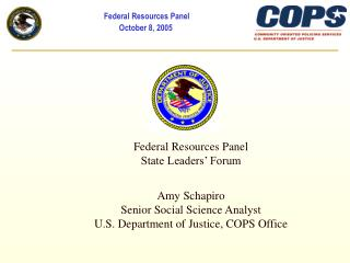 Federal Resources Panel State Leaders' Forum  Amy Schapiro Senior Social Science Analyst U.S. Department of Justice, CO
