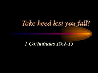 Take heed lest you fall!