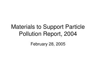 Materials to Support Particle Pollution Report, 2004