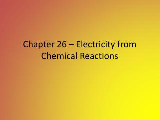 Chapter 26 � Electricity from Chemical Reactions