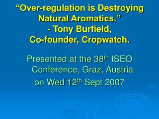 Over-regulation is Destroying Natural Aromatics.  - Tony Burfield,  Co-founder, Cropwatch.