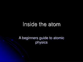 Inside the atom