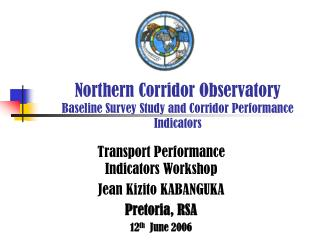 Northern Corridor Observatory Baseline Survey Study and Corridor Performance Indicators