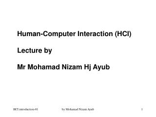 Human-Computer Interaction (HCI) Lecture by Mr Mohamad Nizam Hj Ayub