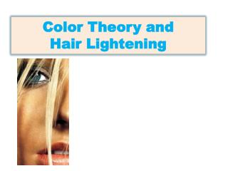 Color Theory and  Hair Lightening