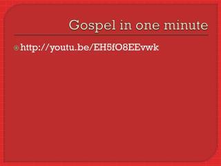 Gospel in one minute