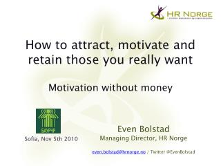 How to attract, motivate and retain those you really want Motivation without money