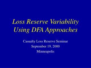 Loss Reserve Variability Using DFA Approaches