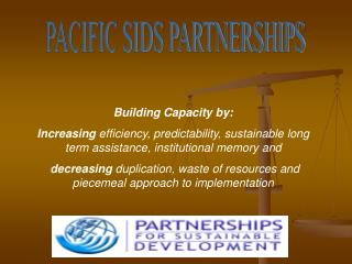 Building Capacity by: Increasing  efficiency, predictability, sustainable long term assistance, institutional memory an
