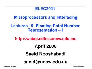 ELEC2041 Microprocessors and Interfacing Lectures 19: Floating Point Number Representation – I  http://webct.edtec.unsw