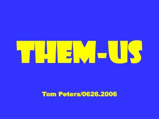 Them-Us Tom Peters/0626.2006