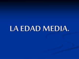 LA EDAD MEDIA.