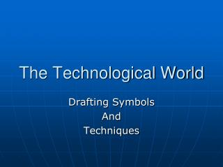 The Technological World