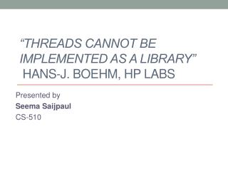 �Threads cannot be implemented as a Library�   Hans-J. Boehm, HP Labs