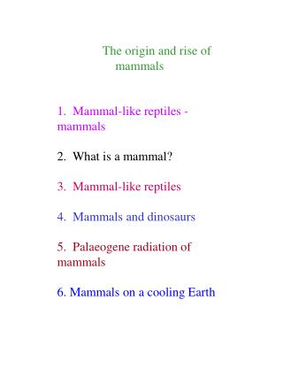 The origin and rise of mammals   1.  Mammal-like reptiles - mammals  2.  What is a mammal  3.  Mammal-like reptiles  4.