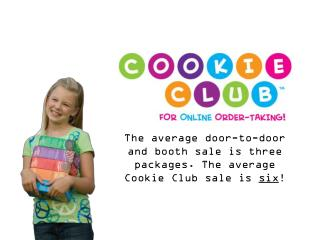 The average door-to-door and booth sale is three packages. The average Cookie Club sale is  six !