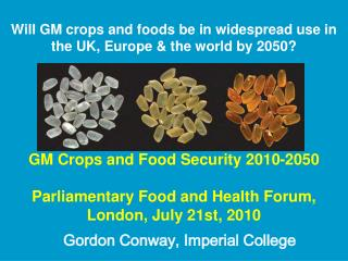 Will GM crops and foods be in widespread use in the UK, Europe & the world by 2050?