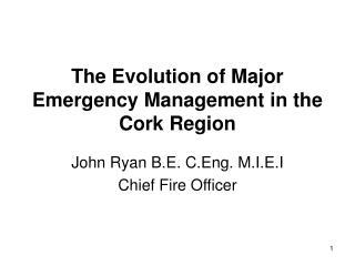 The Evolution of Major Emergency Management in the Cork Region