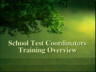 School Test Coordinators  Training Overview