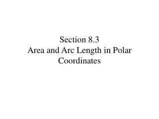 Section 8.3 Area and Arc Length in Polar Coordinates