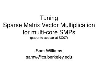 Tuning Sparse Matrix Vector Multiplication for multi-core SMPs (paper to appear at SC07)