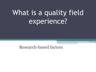 What is a quality field experience?