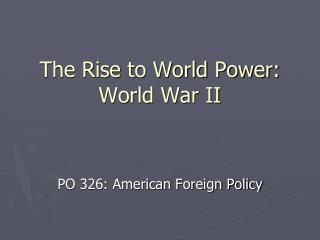 The Rise to World Power: World War II
