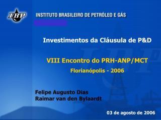Investimentos da Cláusula de P&D VIII Encontro do PRH-ANP/MCT Florianópolis - 2006