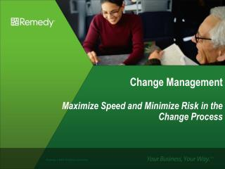 Change Management Maximize Speed and Minimize Risk in the Change Process