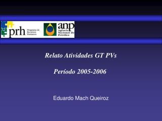 Relato Atividades GT PVs Período 2005-2006  Eduardo Mach Queiroz