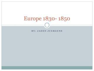 Europe 1830- 1850