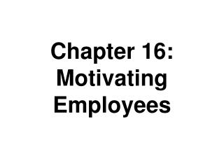 Chapter 16: Motivating Employees