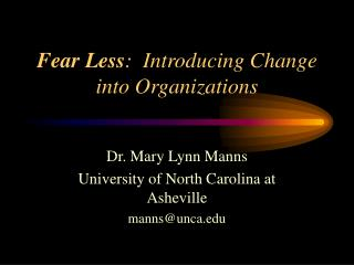 Fear Less :  Introducing Change into Organizations