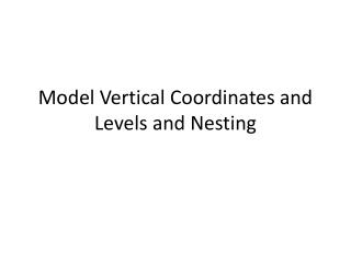Model Vertical Coordinates and Levels and Nesting