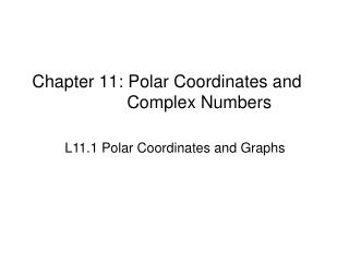 Chapter 11: Polar Coordinates and  Complex Numbers