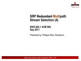 SRP  Redundant Multi p ath  Stream Selection  (4) IEEE 802.1 AVB WG  Sep 2011