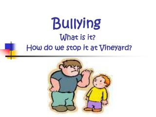Bullying  What is it? How do we stop it at Vineyard?