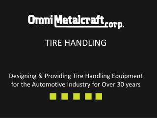 Designing & Providing Tire Handling Equipment for the Automotive Industry for Over 30 years